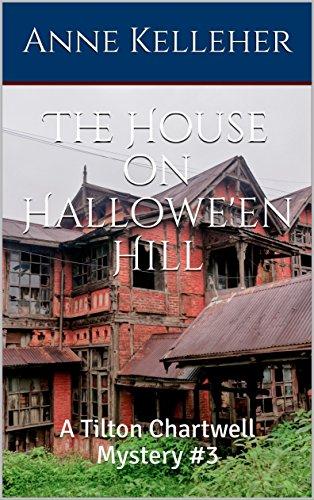 The House on Hallowe'en Hill: A Tilton Chartwell Mystery #3 (Tilton Chartwell Mysteries)