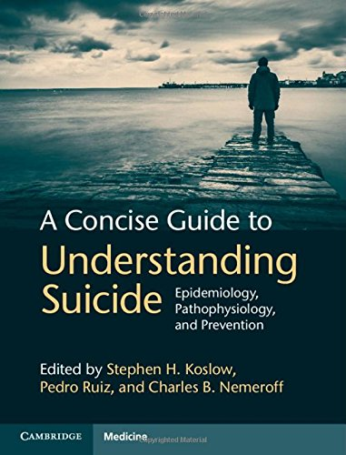 A Concise Guide to Understanding Suicide: Epidemiology, Pathophysiology and Prevention by Ingramcontent