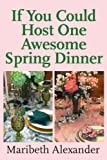 If You Could Host One Awesome Spring Dinner (If You Could Host One Awesome Dinner Book 1)
