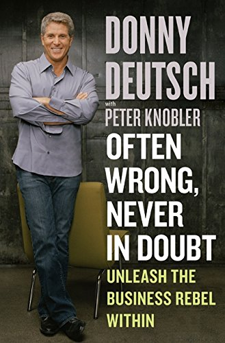 Often Wrong, Never in Doubt: Unleash the Business Rebel...