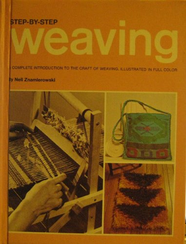 Step-By-Step Weaving; a Complete Introduction to the Craft of Weaving, Including Photographs in Full Color (Step By Step Weaving)
