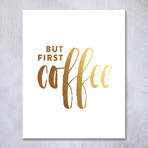 Coffee Posters Kitchen (But First Coffee Gold Foil Print Kitchen Poster Office Desk Art Brunch Sign Modern Cafe Breakfast Decor 8 inches x 10 inches A34)