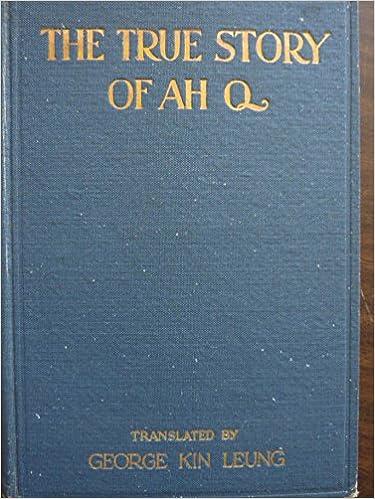 The True Story Of Ah Q Lu Hsun George Kin Leung Amazon Books