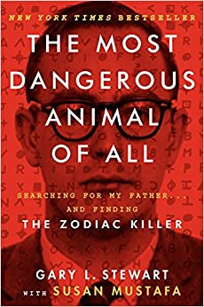The Most Dangerous Animal of All: Searching for My Father... and Finding the Zodiac Killer