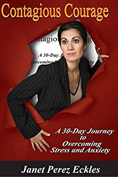 Contagious Courage: A 30-Day Journey to Overcoming Stress and Anxiety by [Eckles, Janet Perez]