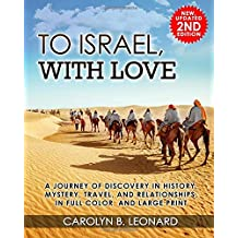 To Israel, With Love, 2nd edition: A Journey of Discovery in History Mystery, Travel, and Relationships ... in full color and large print.