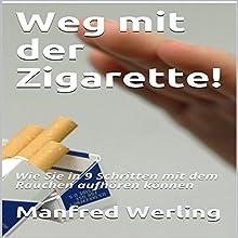 Weg mit der Zigarette!: Wie Sie in 9 Schritten mit dem Rauchen aufhören können Hörbuch von Manfred Werling Gesprochen von: Gitta Werling