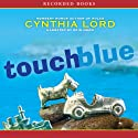Touch Blue Audiobook by Cynthia Lord Narrated by Erin Moon