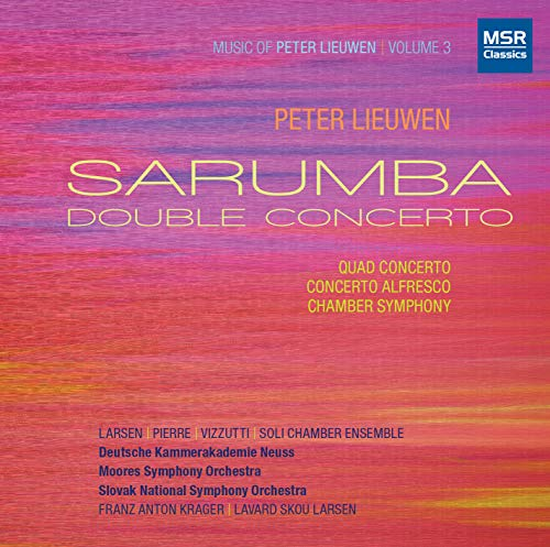 Sarumba - Music of Peter Lieuwen, Volume 3: Chamber Symphony; Concerto Alfresco; Quad Concerto; Sarumba [World Premiere Recordings]