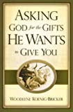 img - for Asking God for the Gifts He Wants to Give You book / textbook / text book