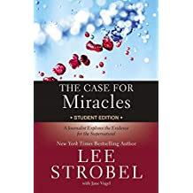 The Case for Miracles Student Edition: A Journalist Explores the Evidence for the Supernatural