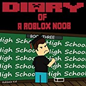 Diary of a Roblox Noob: High School: Roblox Noob Diaries, Book 3 | Robloxia Kid