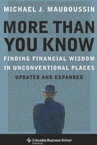 More Than You Know: Finding Financial Wisdom in Unconventional Places (Updated and Expanded) (Columbia Business School Publishing) by Columbia University Press