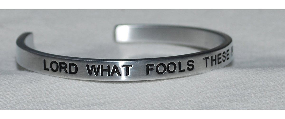 |: Lord What Fools These Mortals Be Engraved Handmade Jewelry Bracelet Silver Color