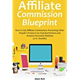 AFFILIATE COMMISSION BLUEPRINT: How to Get Affiliate Commissions Promoting Other People's Products via Youtube...
