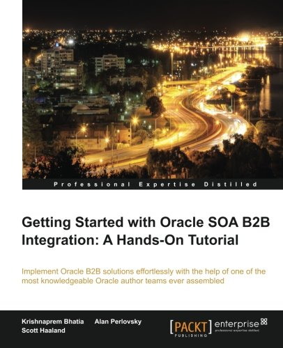 Getting Started with Oracle SOA B2B Integration: A Hands-On
