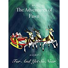 The Adventures of Fawn   Book 3: Far And Yet So Near