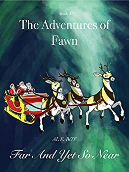 The Adventures of Fawn   Book 3: Far And Yet So Near by [Al E. Boy]