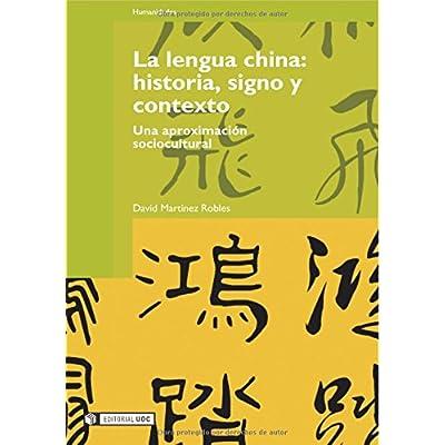 La lengua china: historia, signo y contexto: Una aproximación sociocultural (Manuales)