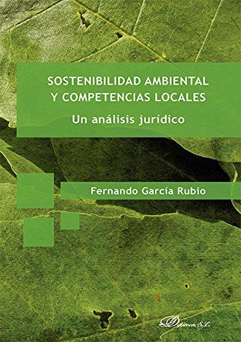 Descargar Libro Sostenibilidad Ambiental Y Competencias Locales. Un Análisis Jurídico Fernando García Rubio