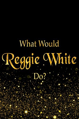 What Would Reggie White Do?: Black and Gold Reggie White Football Notebook PDF