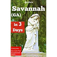 Savannah,GA in 3 Days Travel Guide 2017: A 72 Hours Perfect Plan with the Best Things to Do in Savannah: A Step-by-Step Plan on How to Enjoy 3 Amazing ... Savannah.Save Time&Money-20 Local Secrets