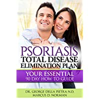 Psoriasis Total Disease Elimination Plan: It Starts with Food Your Essential Natural 90 Day How to Guide Book! (Psoriasis Free for Life, Cure and Diet Cookbook series 1)