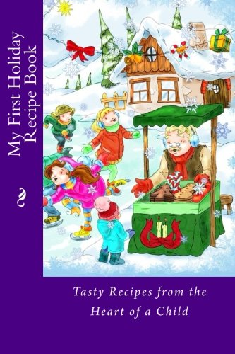 My First Holiday Recipe Book: Tasty Recipes from the Heart of a Child (Blank Recipe Books) by Mrs. Alice E. Tidwell