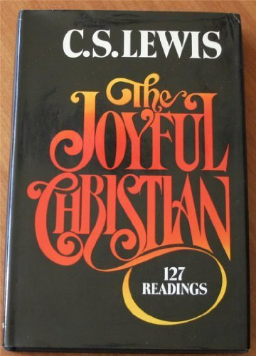 The Joyful Christian: 127 Readings from C. S. Lewis, C. S. Lewis