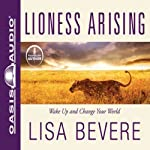 Lioness Arising: Wake Up and Change Your World | Lisa Bevere