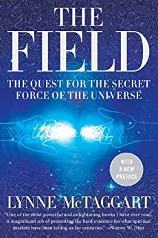The Field Updated Ed: The Quest for the Secret Force of the Universe by [McTaggart, Lynne]