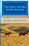 The Story of the Welsh Revival, Arthur Goodrich, 149596454X