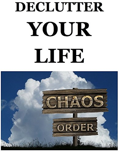 DECLUTTER YOUR LIFE (DECLUTTER YOUR LIFE CHECKLIST, DECLUTTER YOUR HOME FOR SIMPLE LIVING, HOW TO GET RID OF STUFF IN YOUR LIFE, DECLUTTER YOUR RELAT) (Get Rid Your Stuff Declutter Your Life)