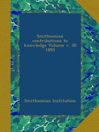 Download Smithsonian contributions to knowledge Volume v. 30 1895 PDF