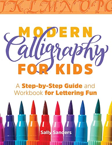 Modern Calligraphy for Kids: A Step-by-Step Guide and Workbook for Lettering Fun