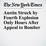 Austin Struck by Fourth Explosion Only Hours After Appeal to Bomber | Dave Montgomery,Manny Fernandez,Matthew Haag