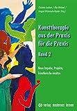 Kunsttherapie - aus der Praxis für die Praxis - Band 2: Neue Impulse, Projekte, künstlerische Ansätze