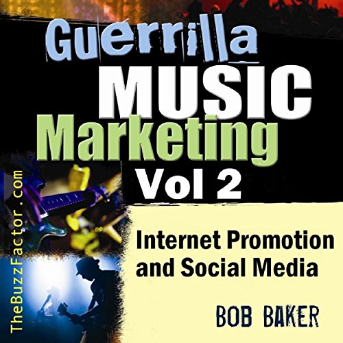 Internet Promotion & Online Social Media: Guerrilla Music Marketing Series, Volume 2