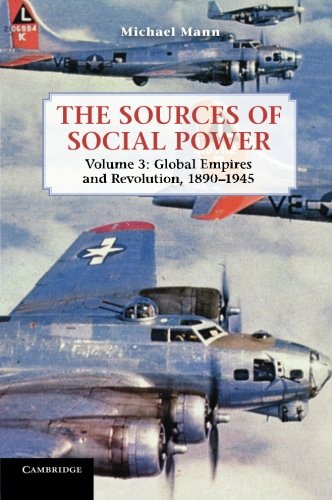 The Sources Of Social Power  Volume 3  Global Empires And Revolution  1890 1945
