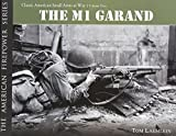 THE M1 GARAND: Classic American Small Arms at War (The American Firepower Series #2)