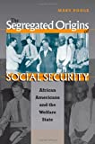 The Segregated Origins of Social Security, Mary Poole, 0807830240