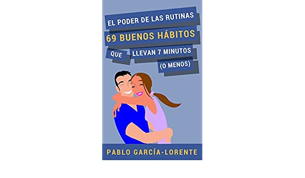 Amazon El Poder De Las Rutinas 69 Buenos Habitos Que Llevan 7 Minutos O Menos Spanish Edition EBook Pablo Garcia Lorente Kindle Store