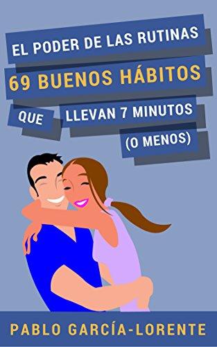 El Poder De Las Rutinas 69 Buenos Habitos Que Llevan 7 Minutos O Menos