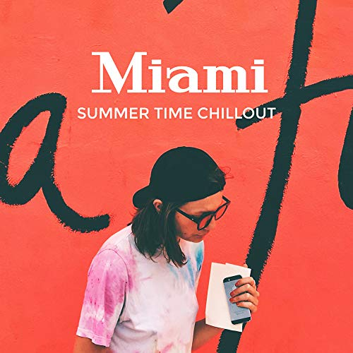 Miami Summer Time Chillout: Top 2019 Chill Out Beats & Vibes, Tropical Holidays Background Songs, Bossa Lounge, Soft Melodies