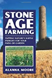 Stone Age Farming: Tapping Nature's Subtle Energies for Your Farm or Garden