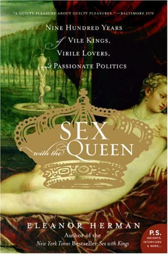 Sex with the Queen: 900 Years of Vile Kings, Virile Lovers, and Passionate Politics (P.S.) cover