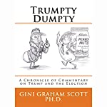 Trumpty Dumpty: A Chronicle of Commentary on Trump and the Election | Gini Graham Scott PhD