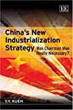 China's New Industrialization Strategy, Y. Y. Kueh, 1847202322
