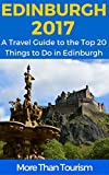 Edinburgh 2017: A Travel Guide to the Top 20 Things to Do in Edinburgh, Scotland: Best of Edinburgh, Scotland Guide