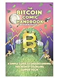 The Bitcoin Comic Handbook: A Simple Guide to Understanding This World Changing Super-Tech